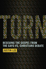 Torn: Rescuing the Gospel from the Gays Vs. Christians Debate