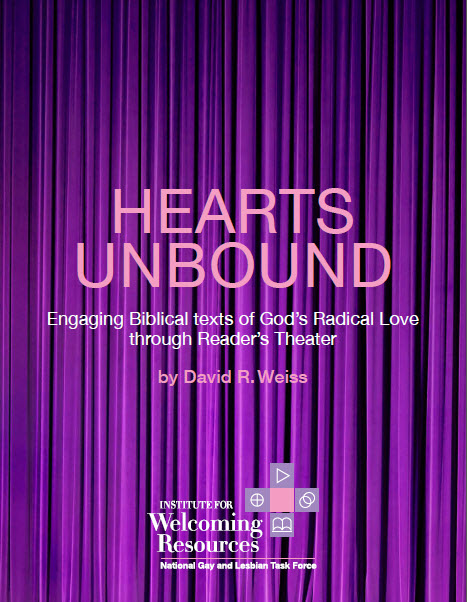 Hearts Unbound: Engaging Biblical texts of God's Radical Love through Reader's Theater by David R. Weiss