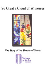So Great a Cloud of Witnesses: The Story of the Shower of Stoles Project